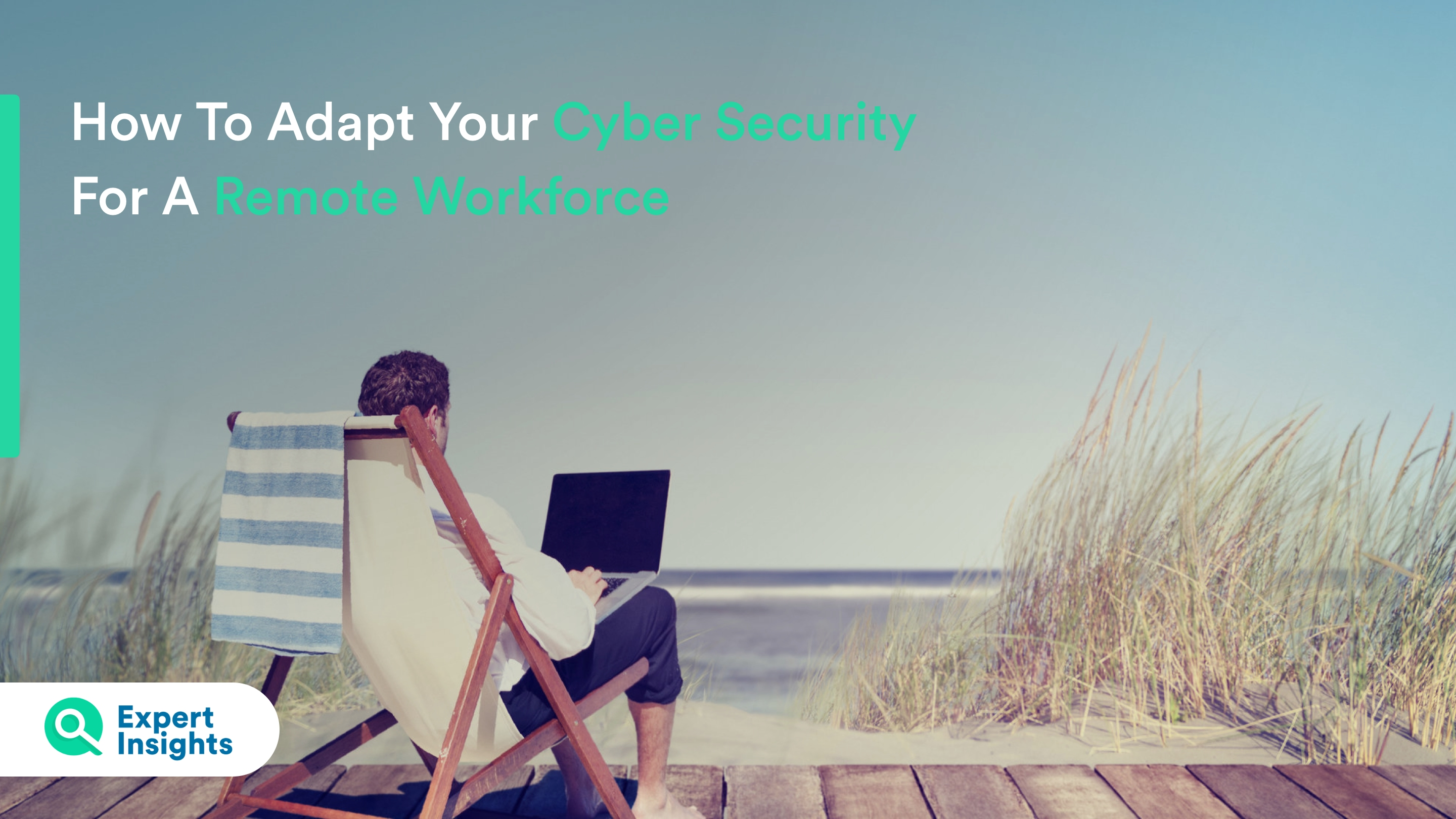 How to adapt cyber security to a remote workforce expert insights