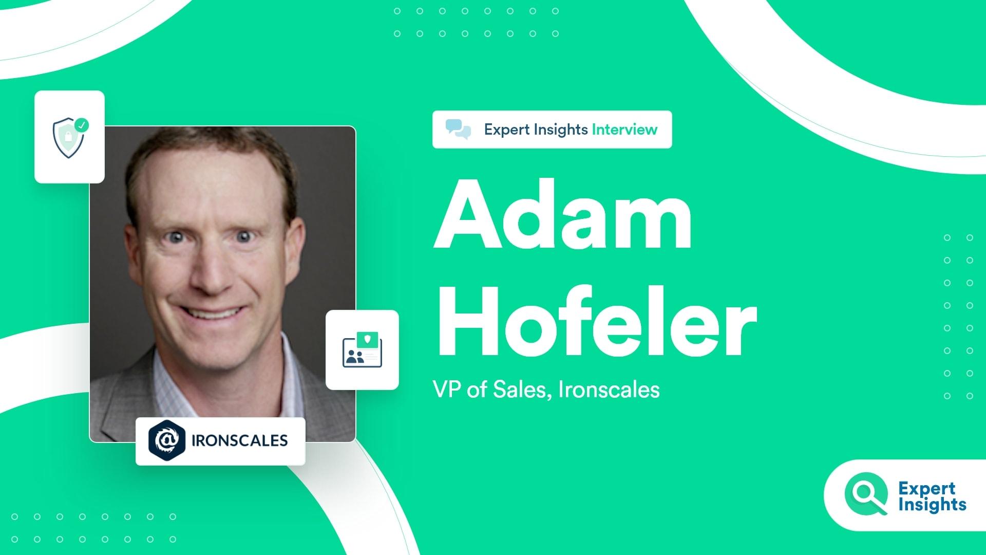 Interview With Adam Hofeler Of Ironscales - Expert Insights