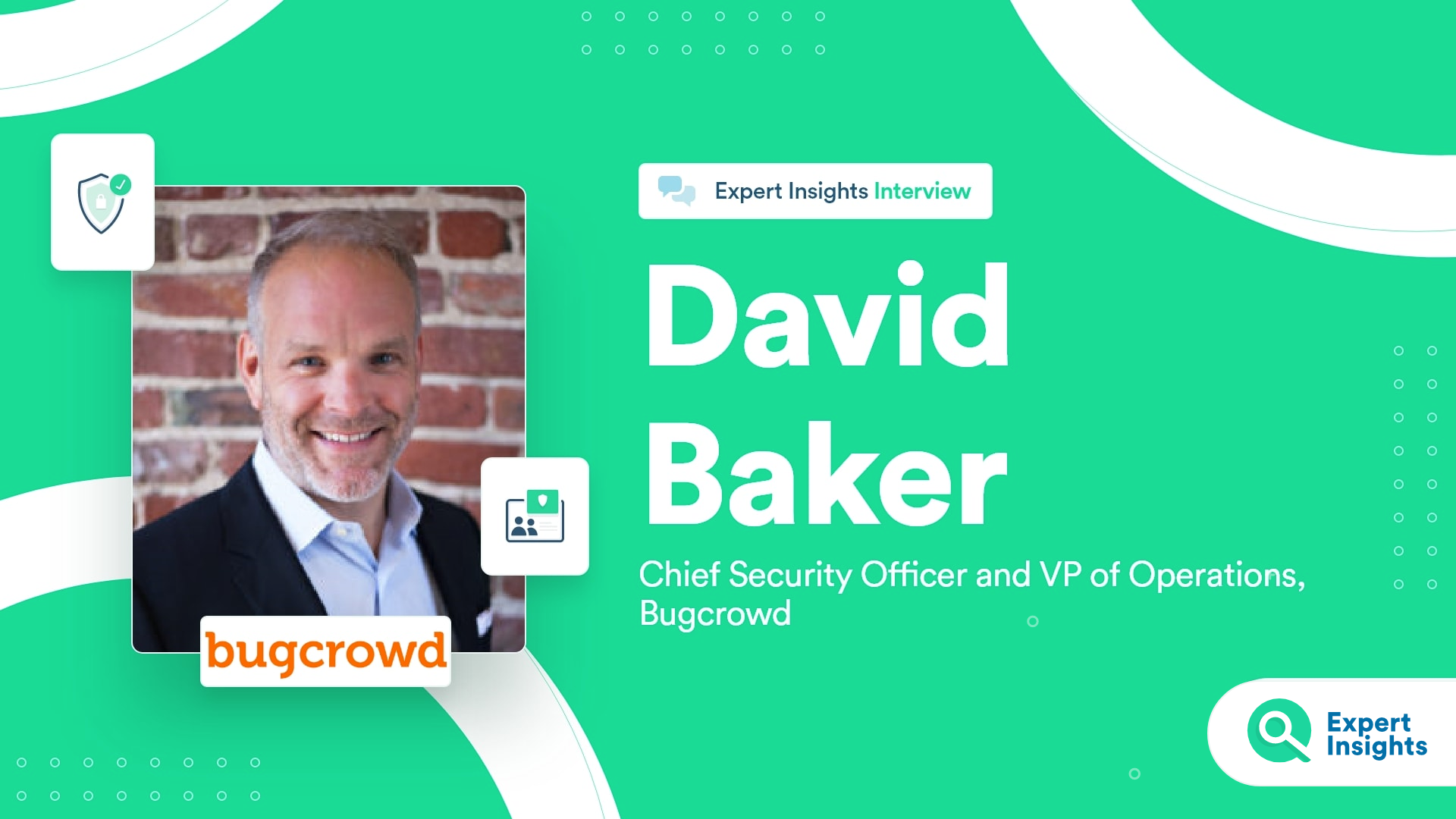 Expert Insights Interview With David Baker Of Bugcrowd