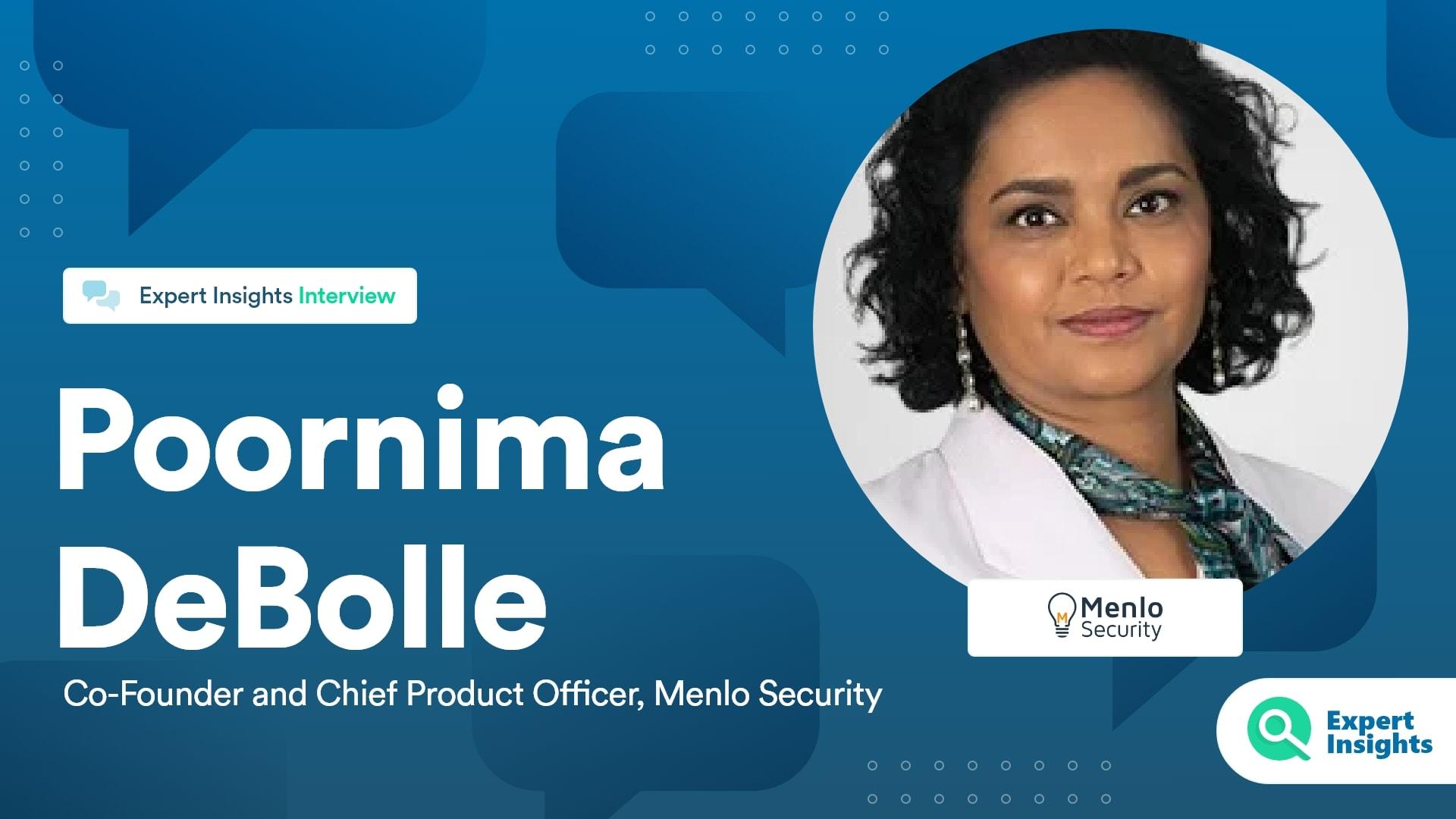 Expert Insights Interview With Poornima DeBolle Of Menlo