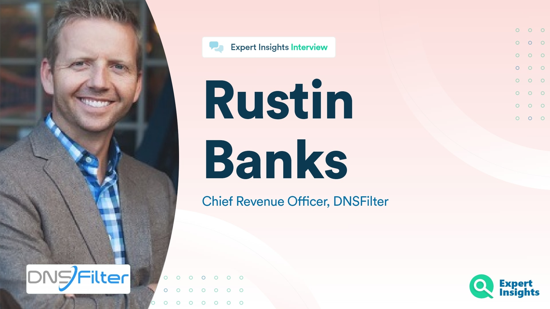Expert Insights Interview With Rustin Banks Of DNSFilter