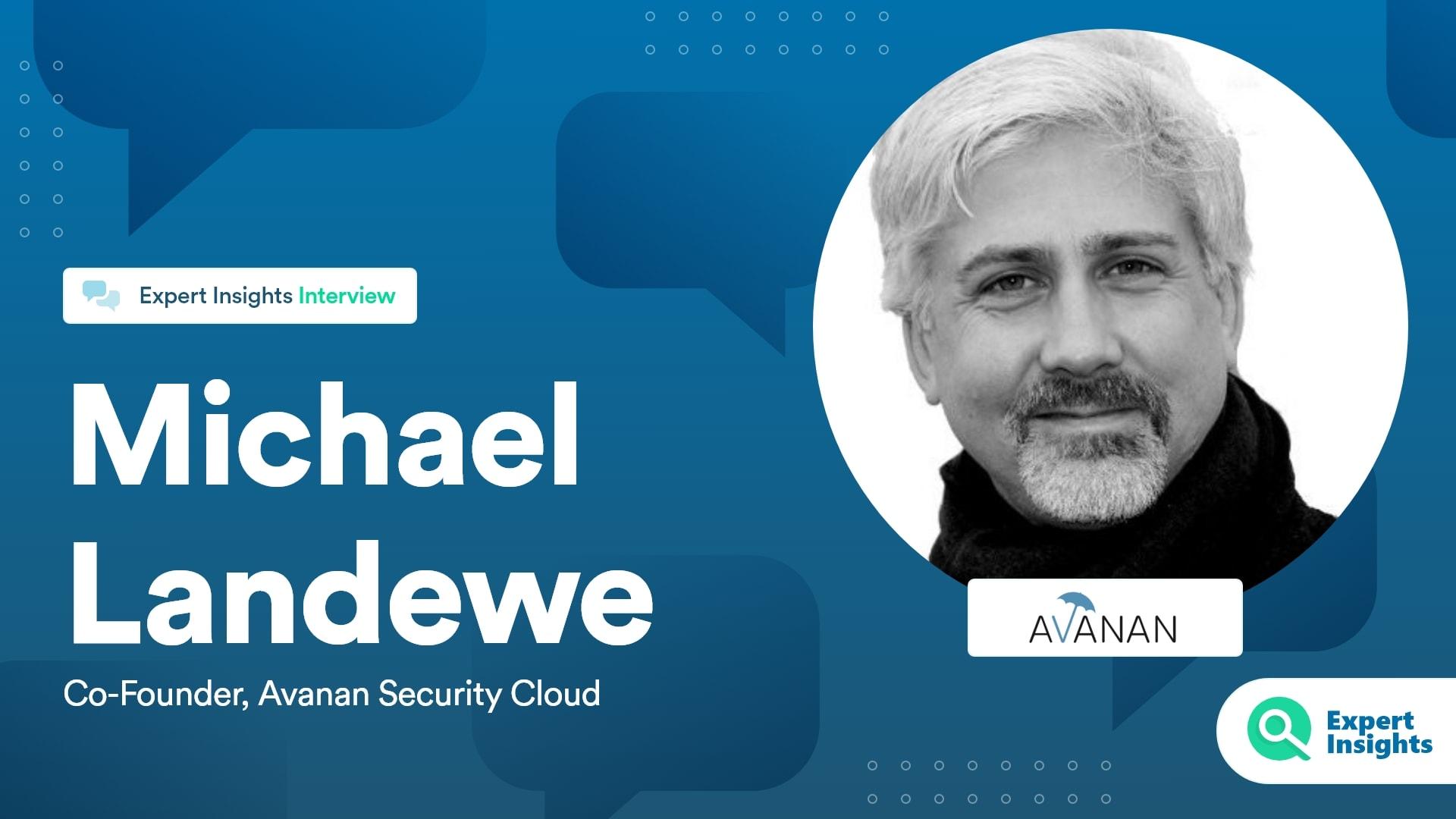Expert Insights Interview With Michael Landewe Of Avanan