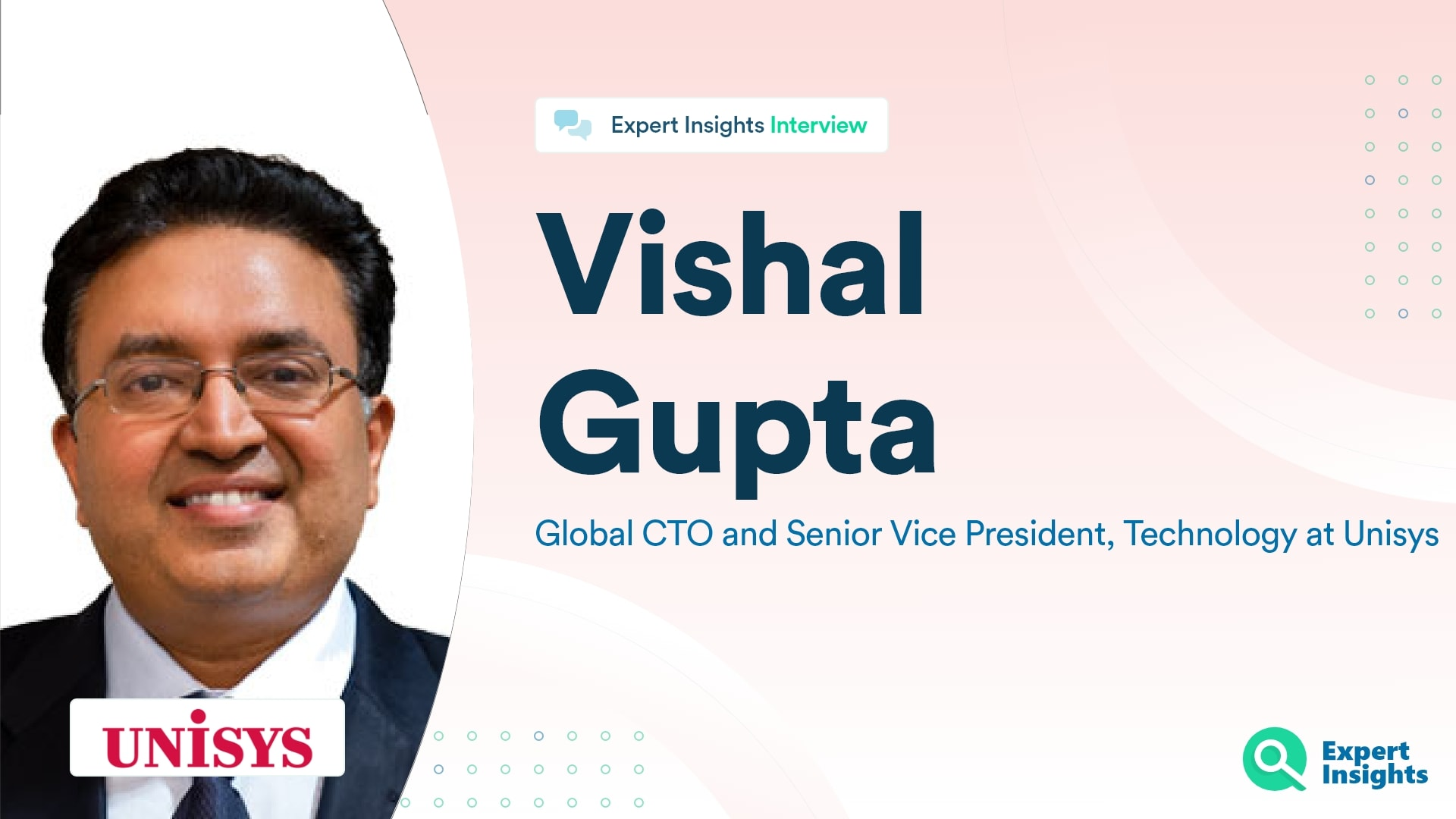 Expert Insights Interview With Vishal Gupta Of Unisys
