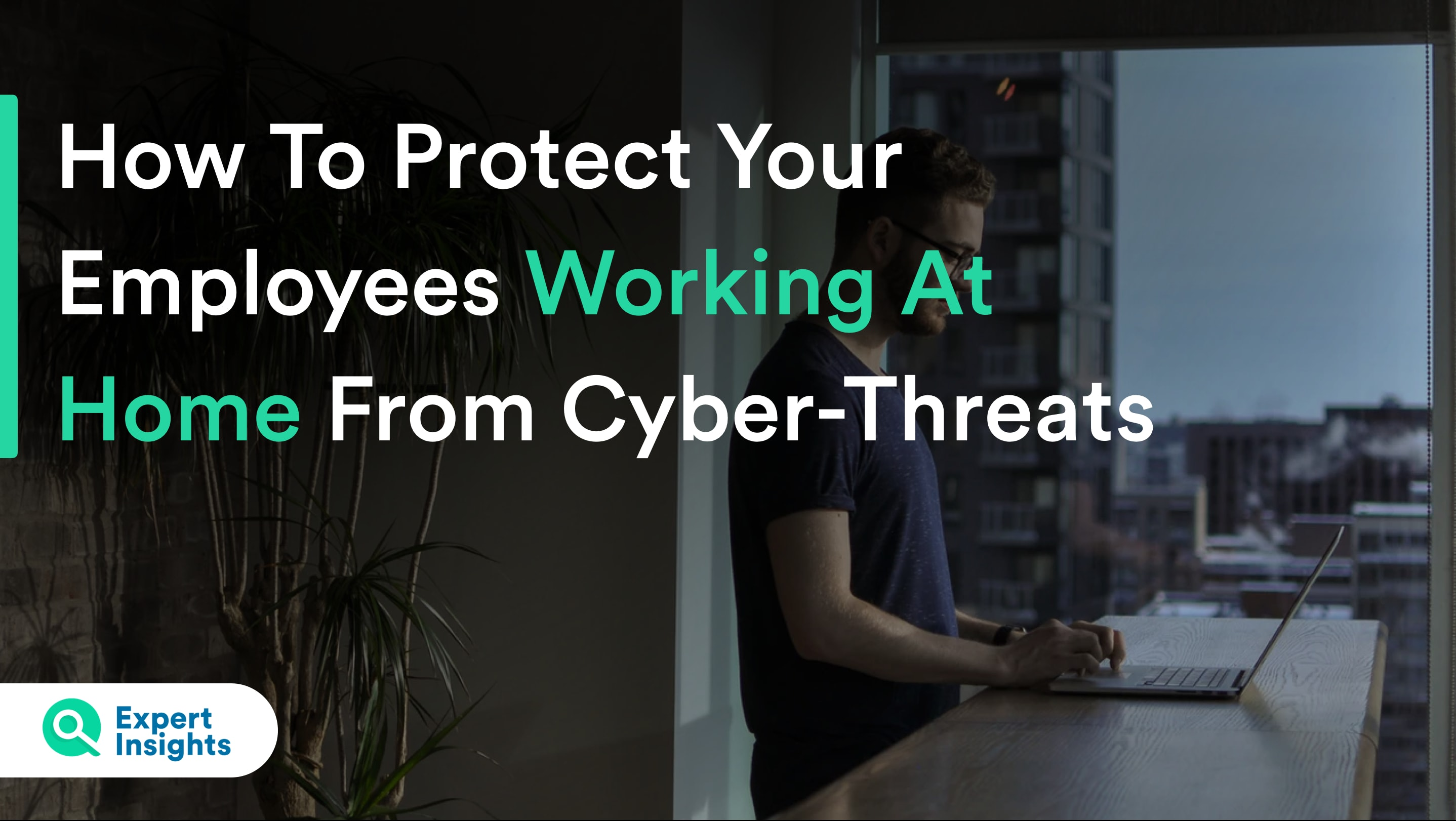how to protect employees working at home from cyberthreats
