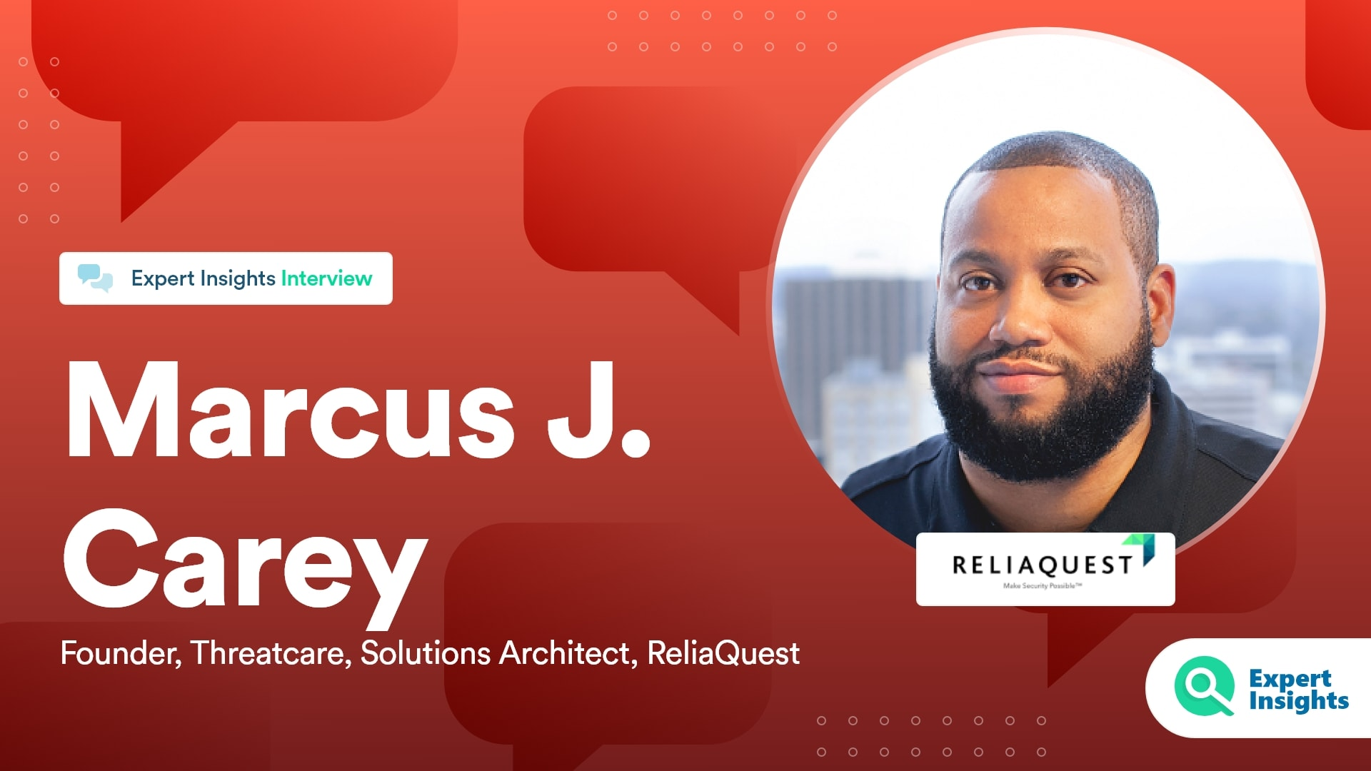 Expert Insights Interview With Marcus Carey Of ReliaQuest