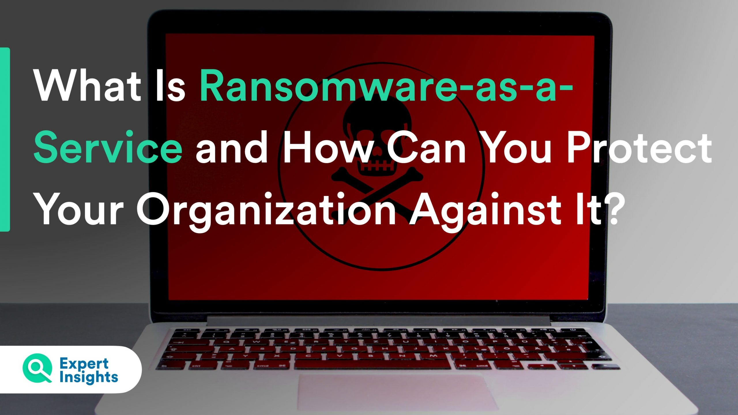What is Ransomware as a Service and how can you protect your organization against it?