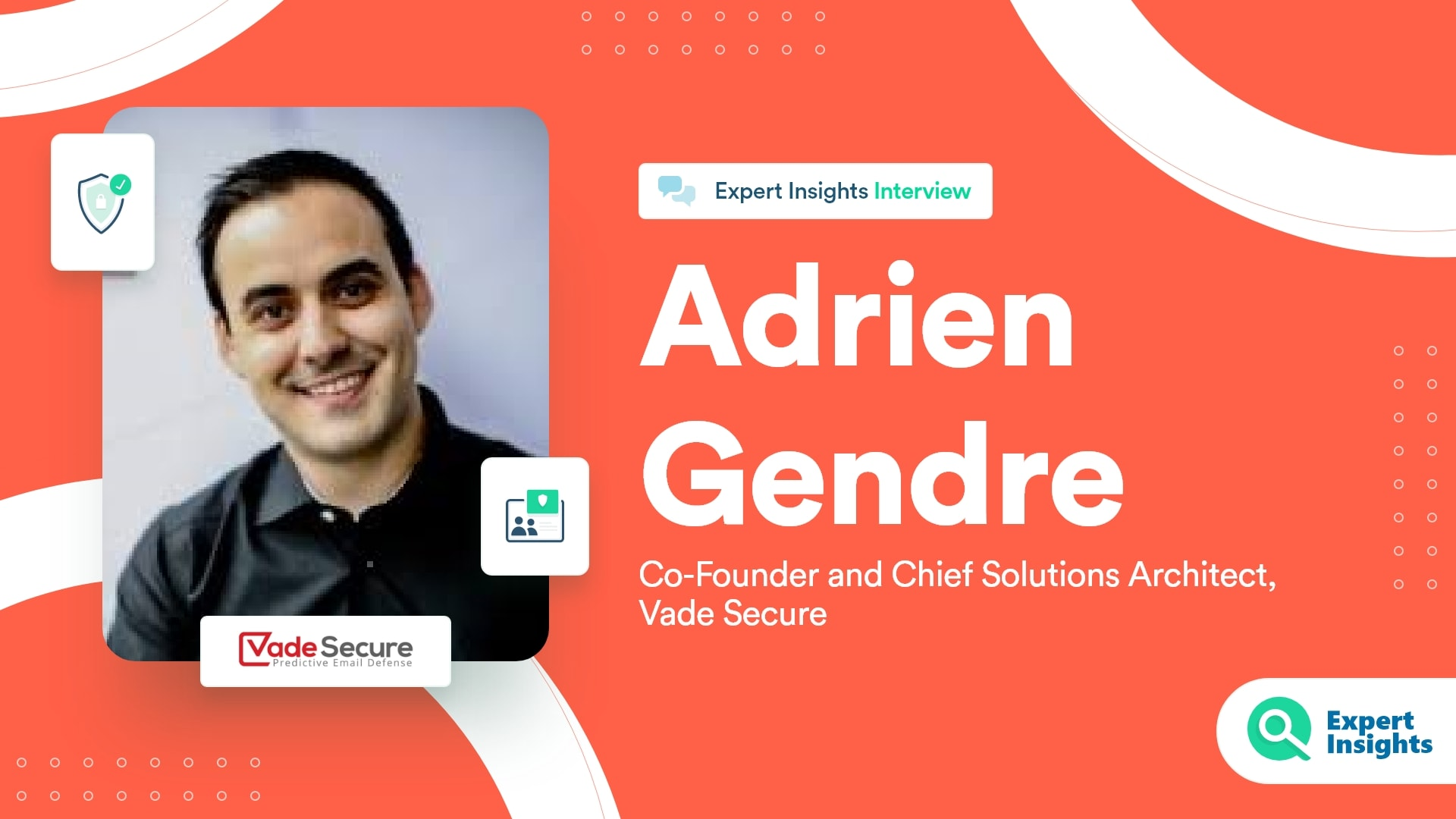 Expert Insights Interview With Adrien Gendre Of Vade Secure