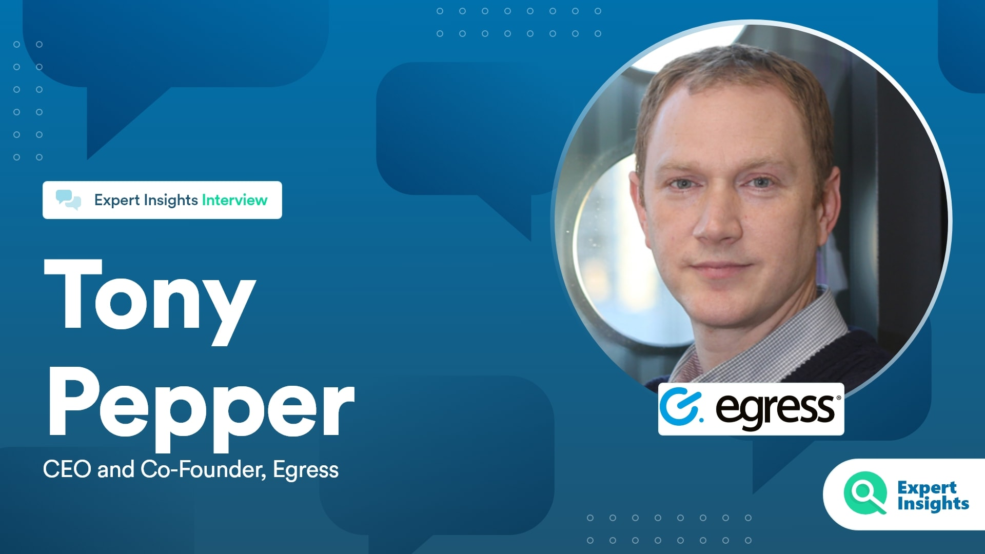 Expert Insights Interview With Tony Pepper Of Egress