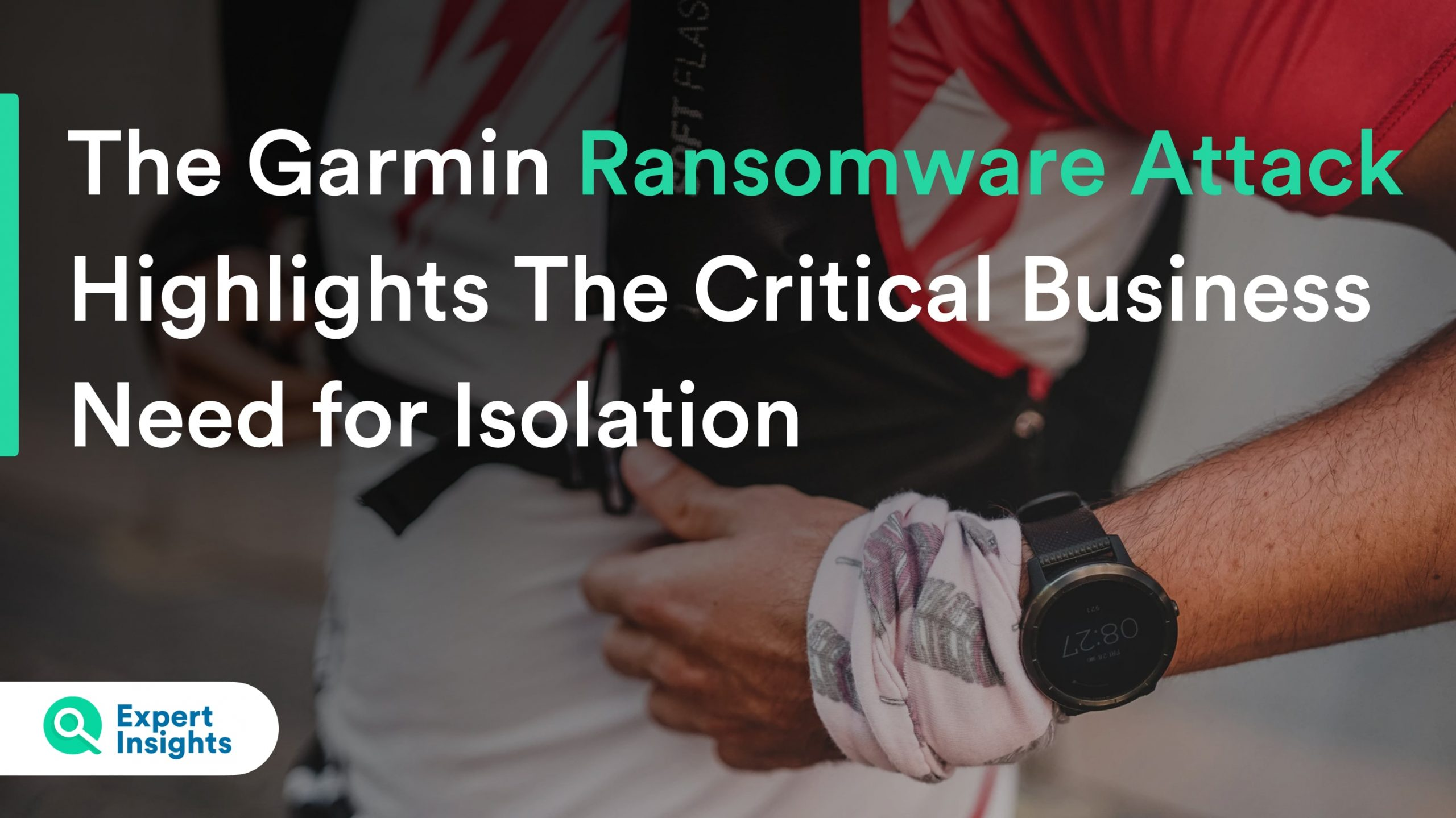 The Garmin Ransomware Attack Highlights the Critical Business Need for Internet Isolation