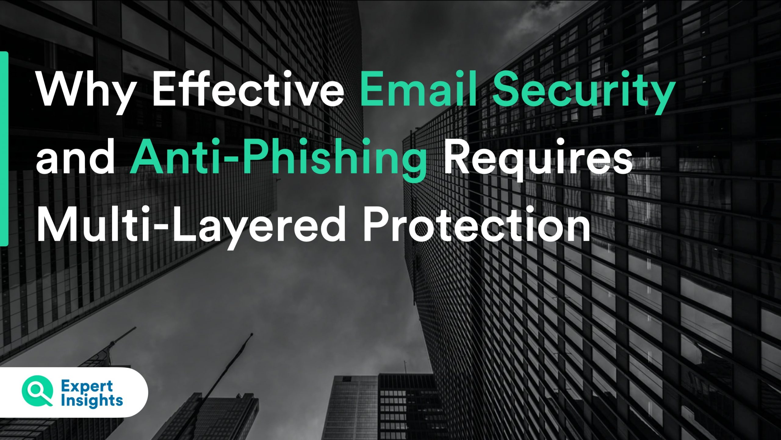 Why Effective Email Security and Anti-Phishing Requires Multi-Layered Protection