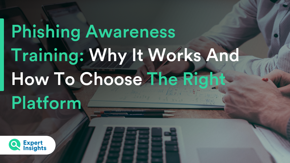 Phishing Awareness Training: Why It Works And How To Choose The Right Platform - Expert Insights