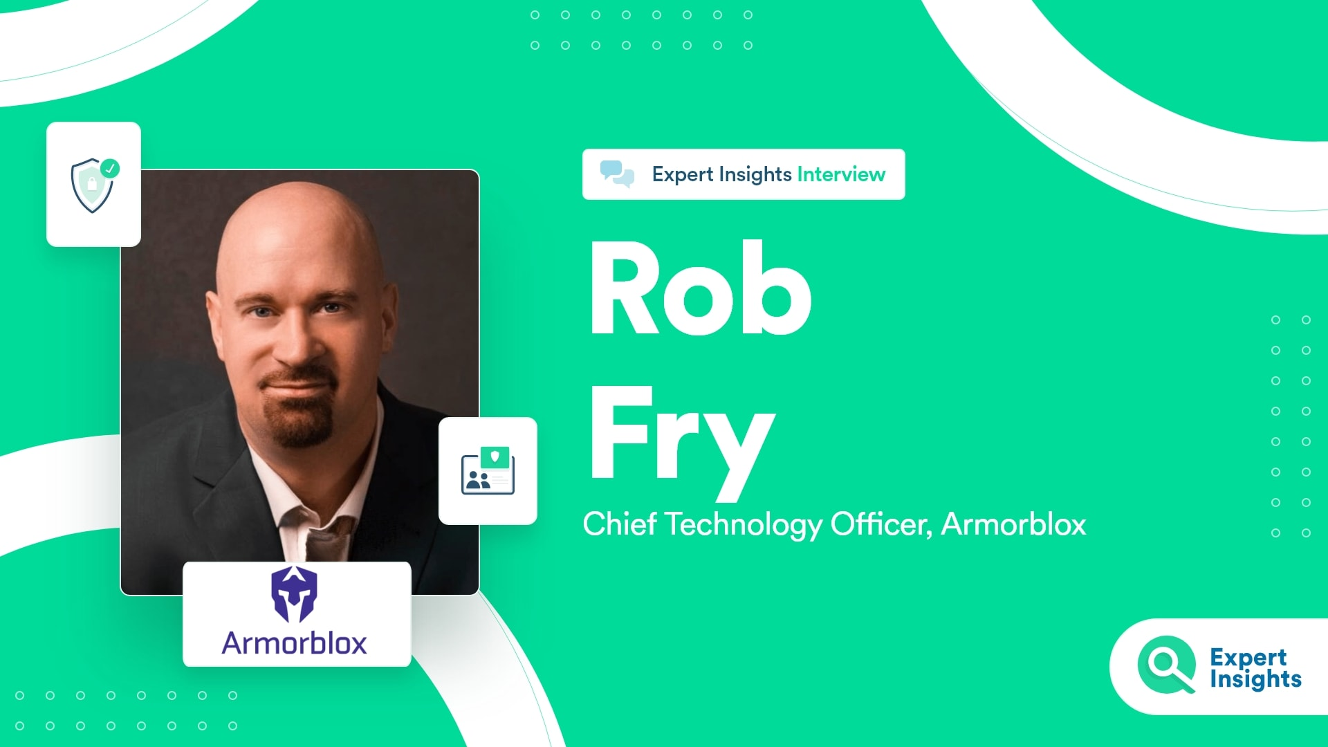 Interview With Rob Fry Of Armorblox - Expert Insights