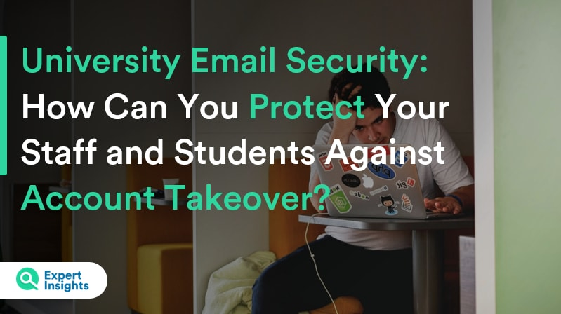 University Email Security: How Can You Protect Your Staff And Students Against Account Takeover? - Expert Insights