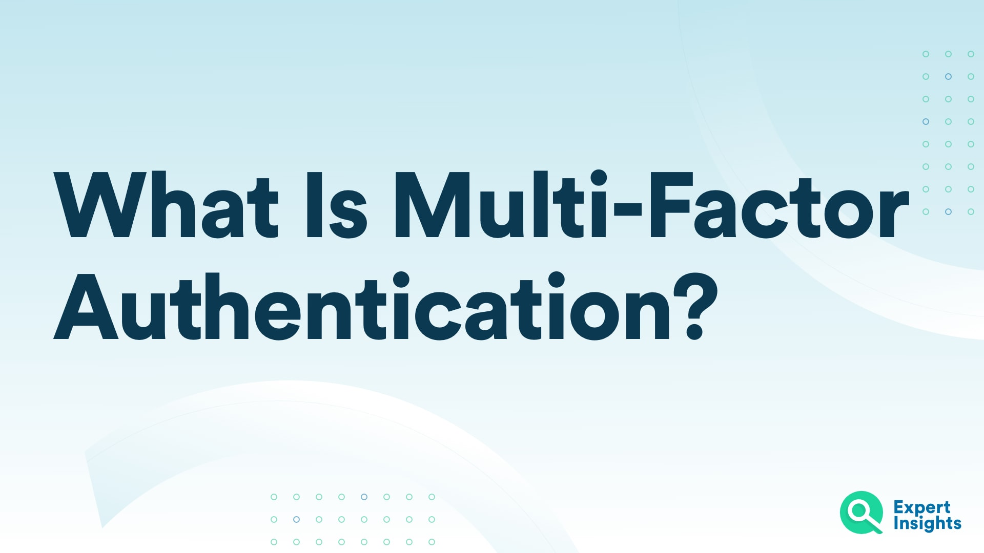 What is Multi-Factor Authentication | Expert Insights