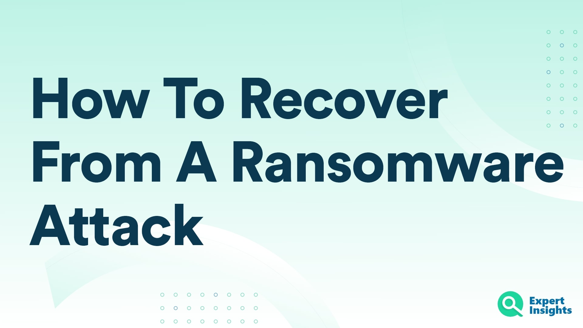 How To Recover From A Ransomware Attack- Expert Insights