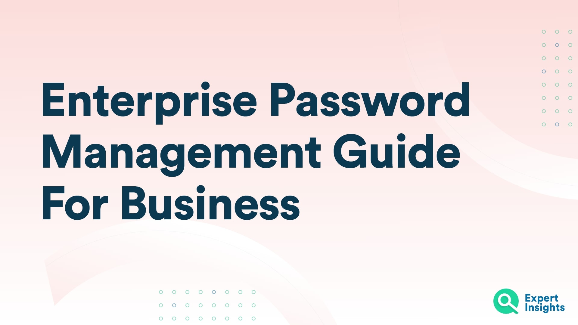 Enterprise Password Management Guide For Business - Expert Insights