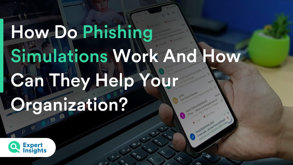 How Do Phishing Simulations Work And How Can They Help Your Organization? - Expert Insights