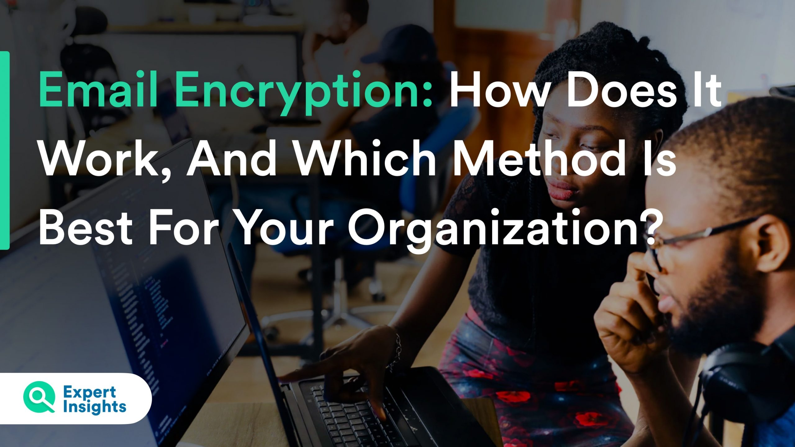 Email Encryption: How Does It Work, And Which Method Is Best For Your Organization?