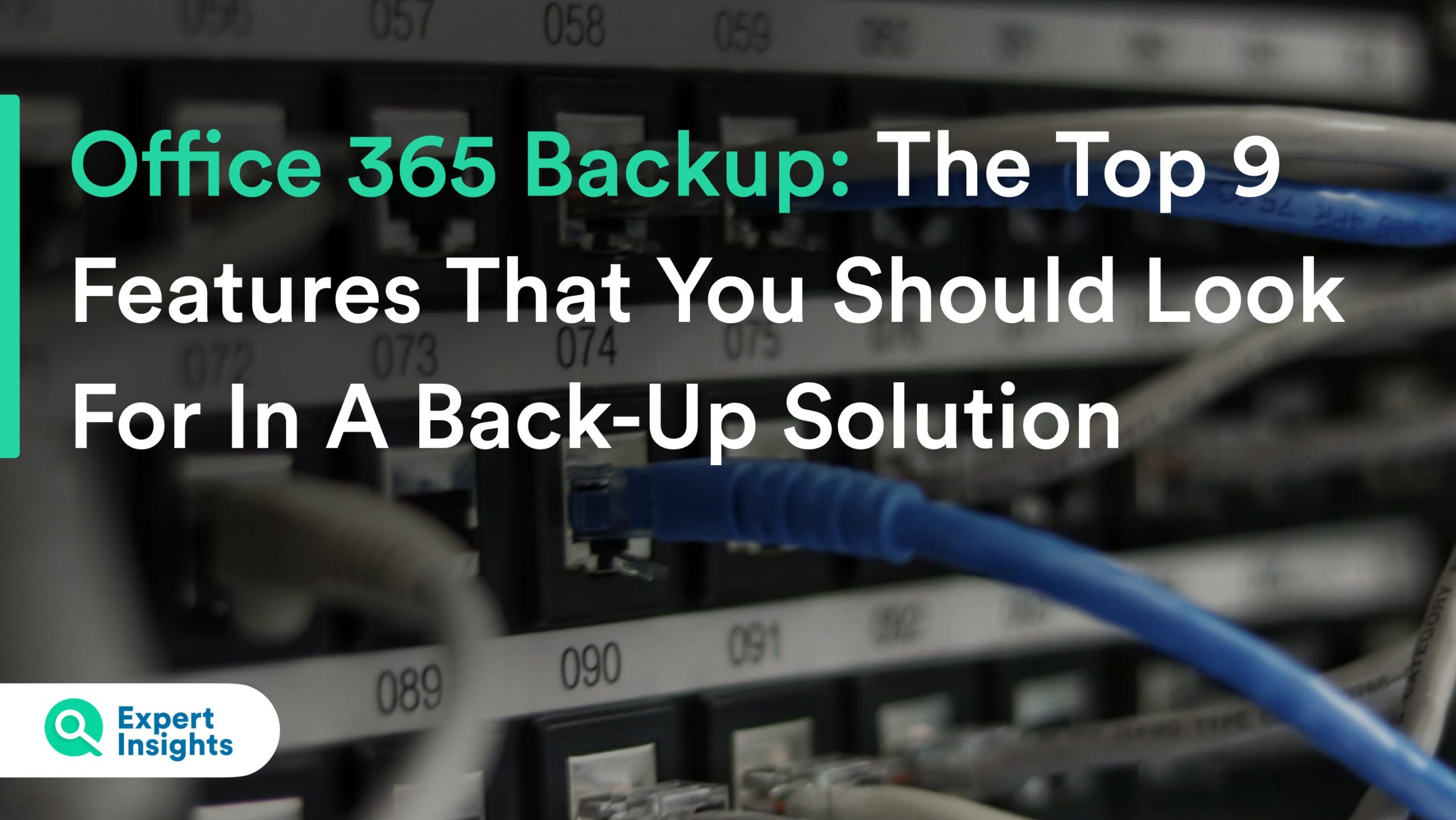The Top 9 Features You Should Look For In An Office 365 Backup Solution