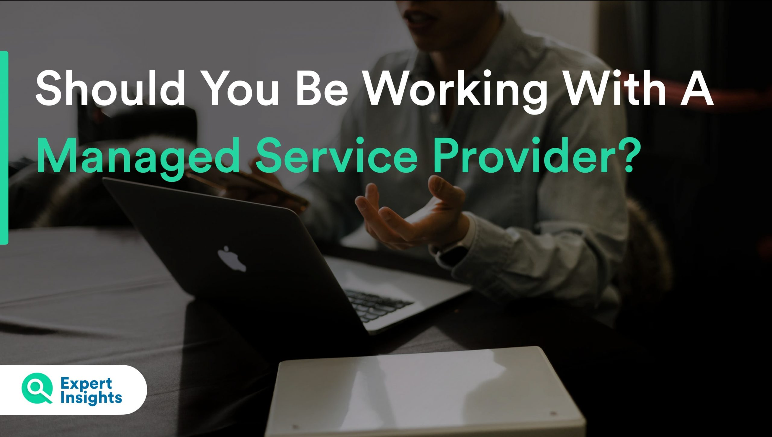 Should Your Business Be Using A Managed Service Provider?