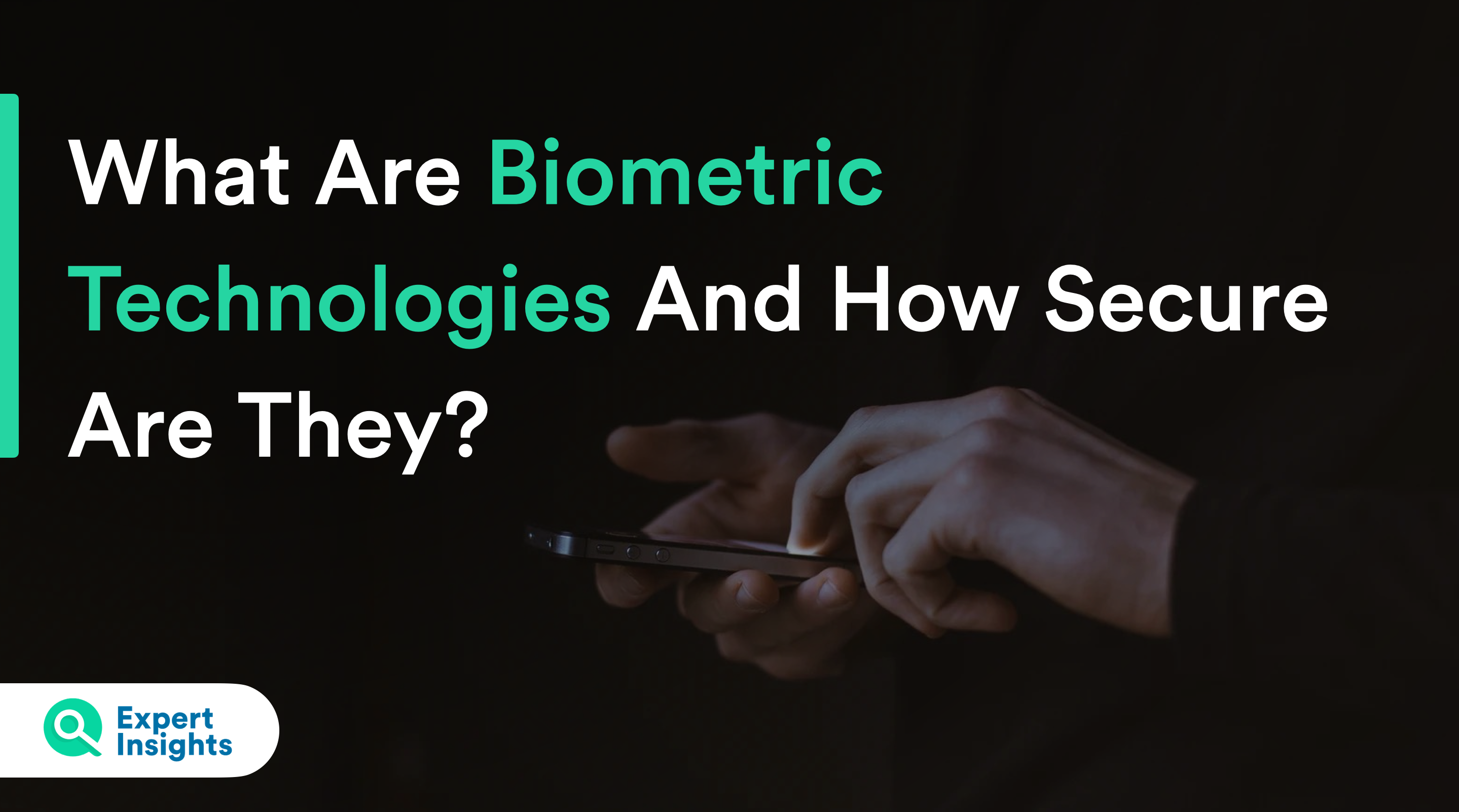 What Are Biometric Technologies And How Secure Are They?
