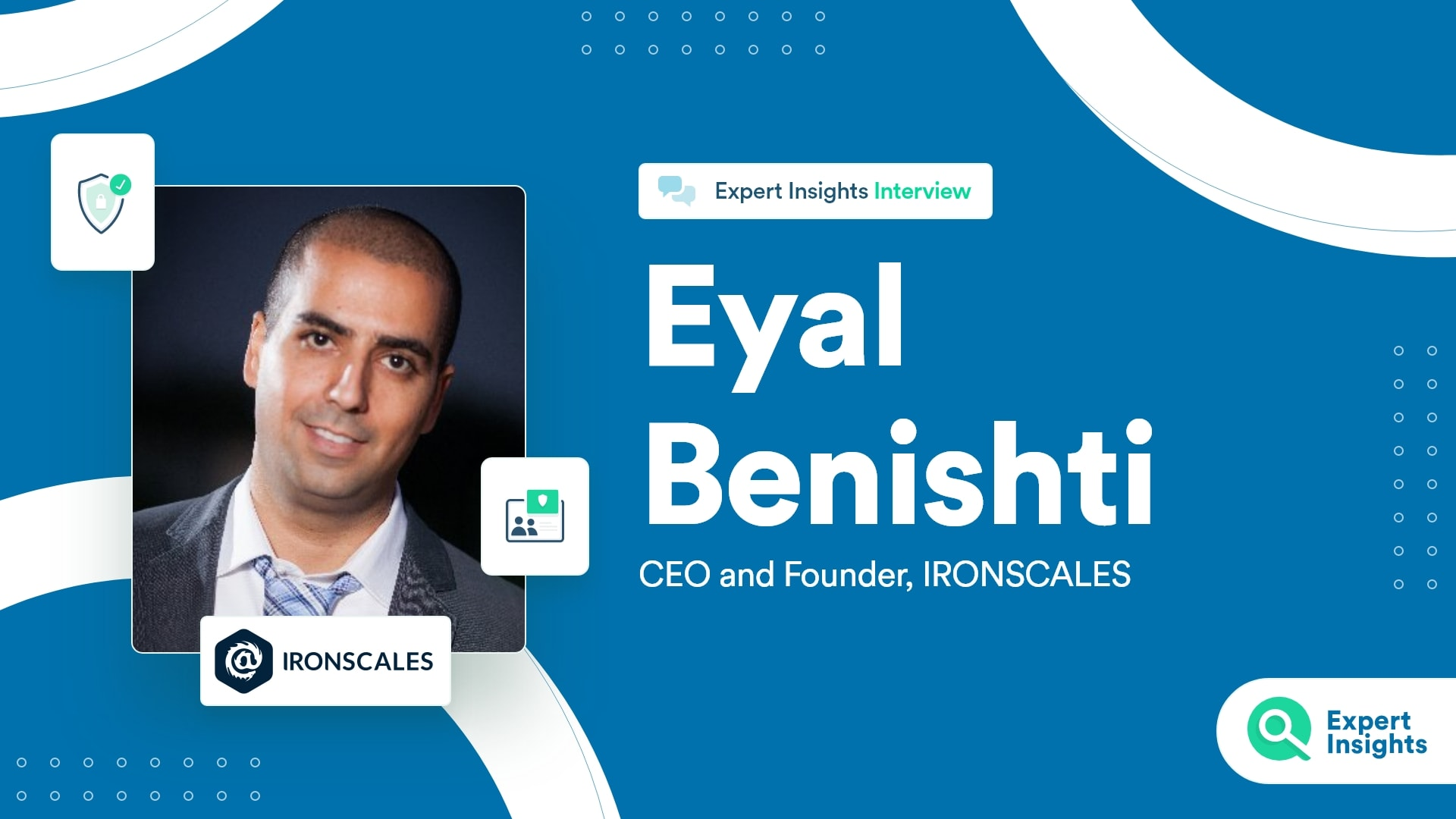 Expert Insights Interview With Eyal Benishti Of IRONSCALES