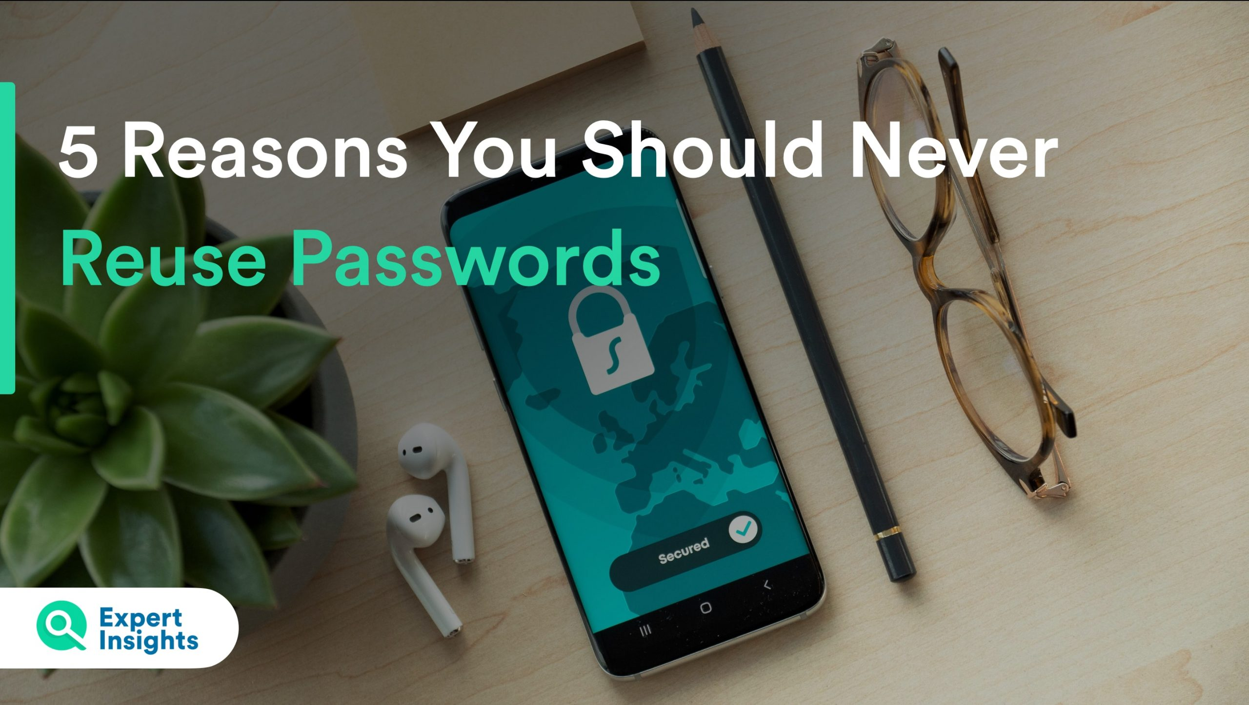 5 Reasons You Should Never Reuse Passwords