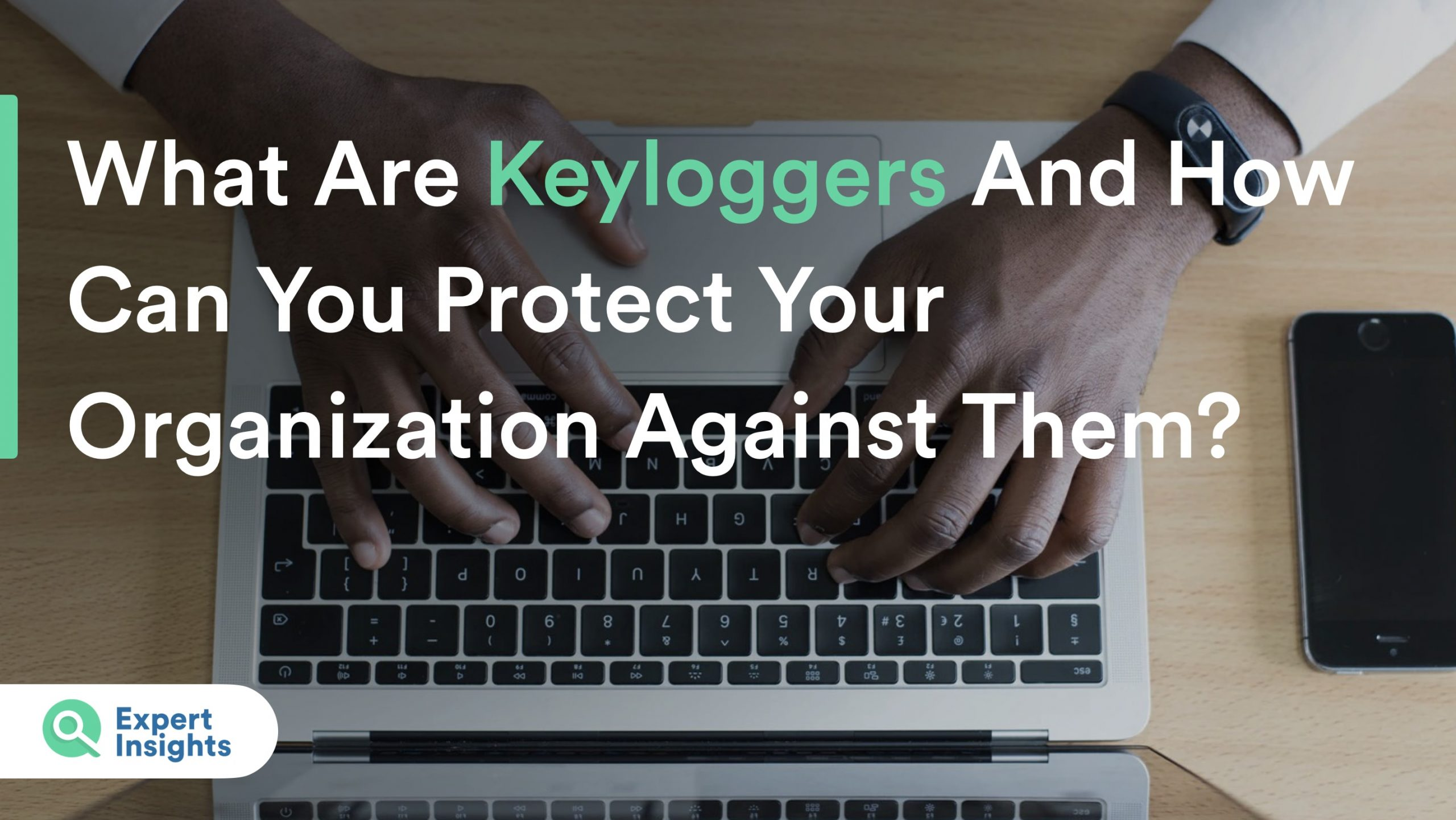 What Are Keyloggers And How Can You Defend Your Organization Against Them?