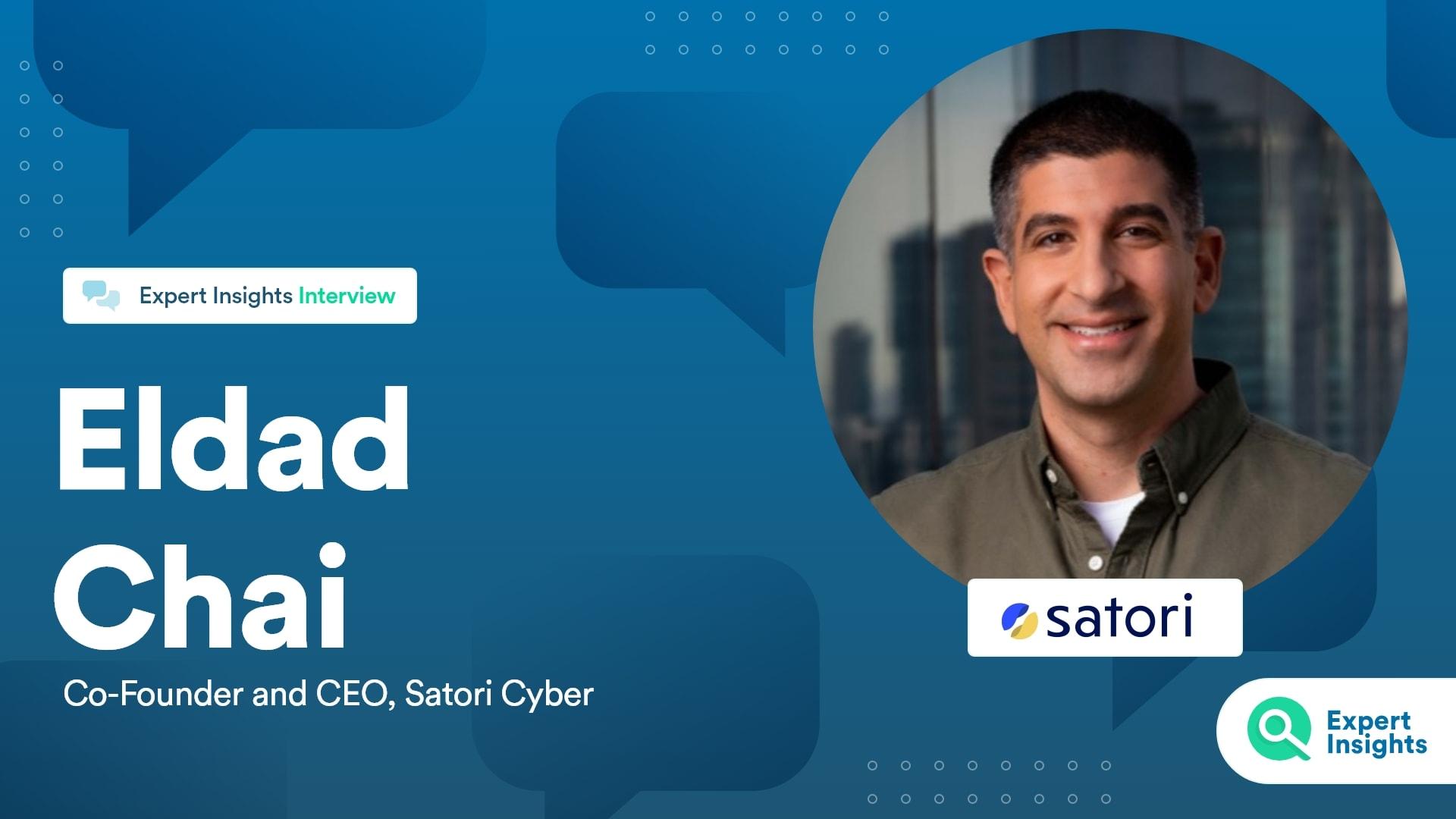 Expert Insights Interview With Eldad Chai Of Satori Cyber