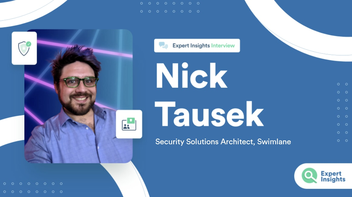 Expert Insights Interview With Nick Tausek Of Swimlane