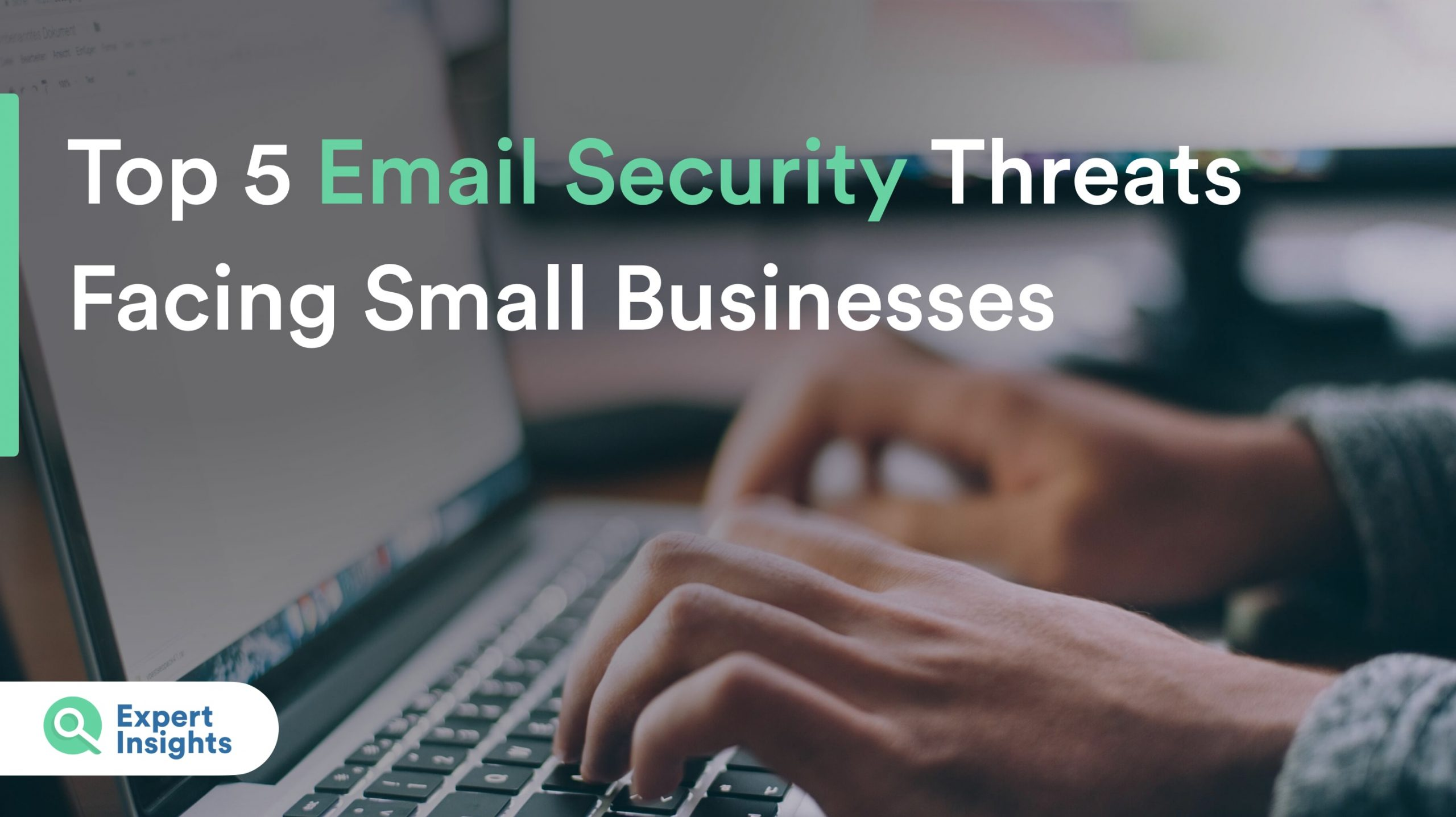 Top 5 Email Security Threats Small Businesses Face