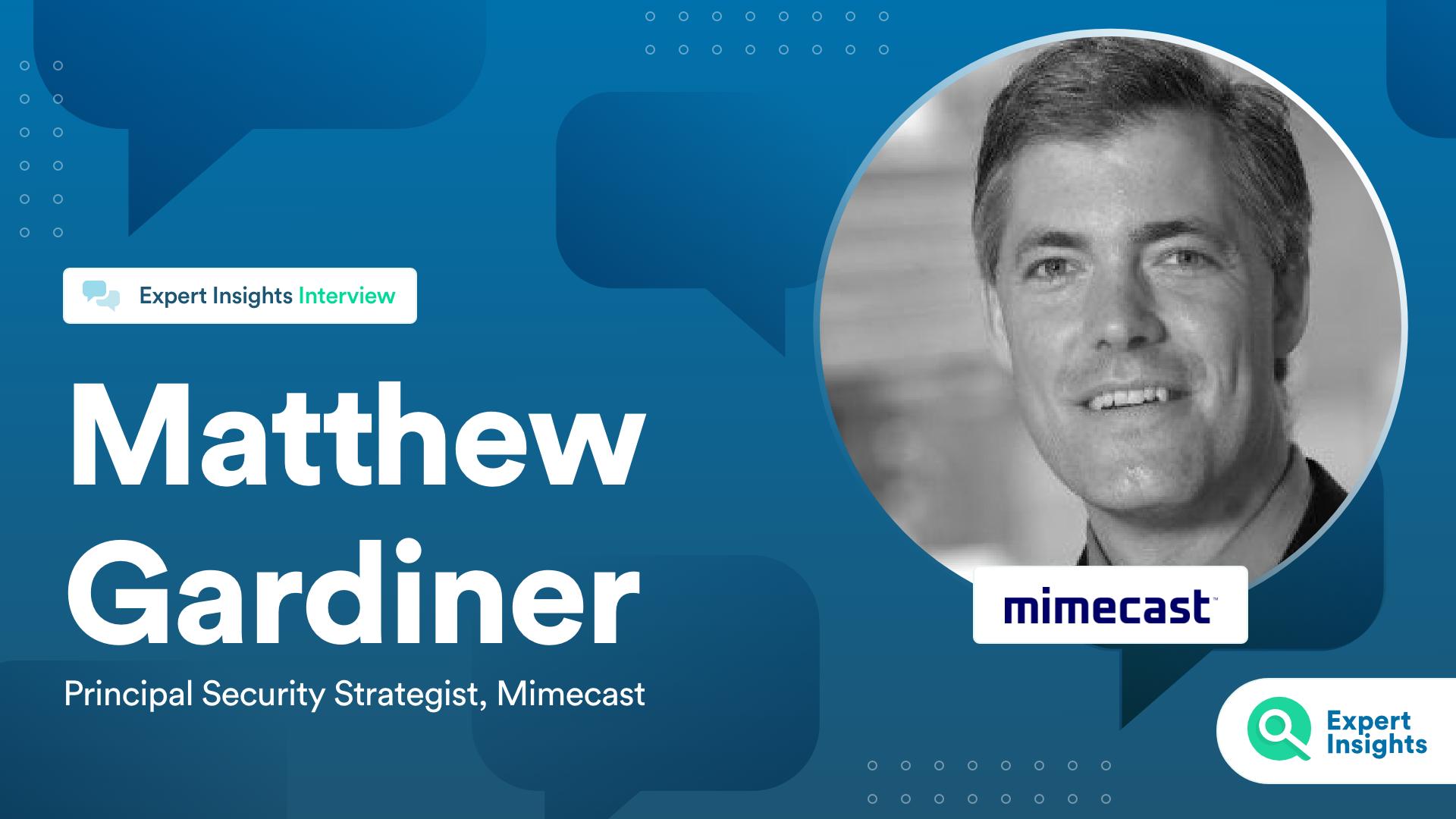 Expert Insights Interview With Matthew Gardiner Mimecast