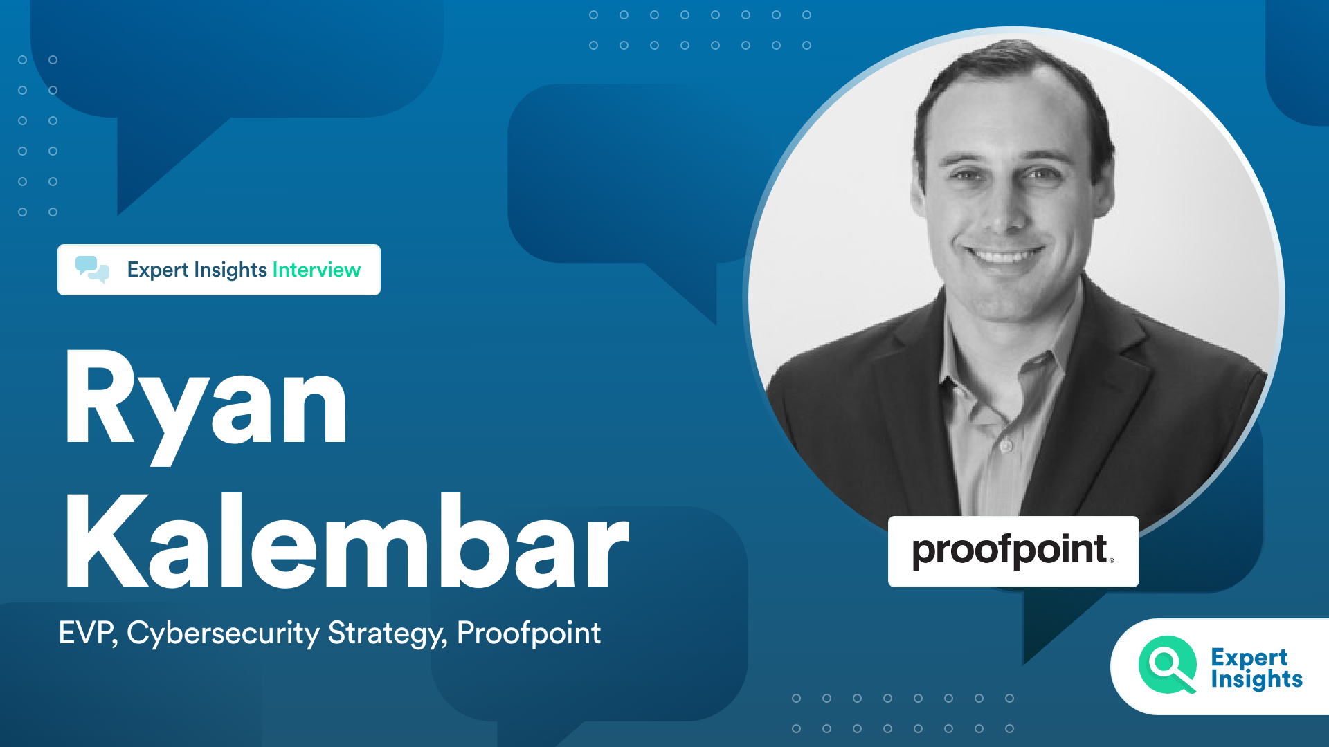Expert Insights Interview With Ryan Kalember Of Proofpoint